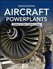 Aircraft Powerplants, Eighth Edition by Thomas W. Wild, Michael J. Kroes (Paperback, 2013)