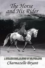 The Horse and His Rider : A Dynamic Declaration of Deliverance by Charmazelle...