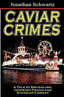 Caviar Crimes: A Tale of Smugglers, Internet Fraud & Stand-Up Comedy by Jonathan Schwartz (Paperback / softback, 2008)