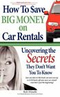 How to Save Big Money on Car Rentals 9781434327710 by Bob Minelli Book