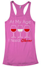 19560c328e85 At My Age I Need Glasses Women s Racerback Tank Top Wine Drinking Shirt