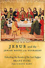 Jesus and the Jewish Roots of the Eucharist: Unlocking the Secrets of the Last Supper by Brant Pitre (Hardback, 2011)