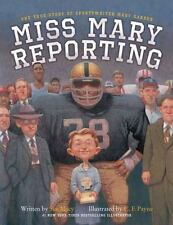 Miss Mary Reporting : The True Story of Sportswriter Mary Garber by Sue Macy...
