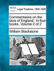 Commentaries on the Laws of England: In Four Books. Volume 2 of 2 by Sir William Blackstone (Paperback / softback, 2010)