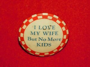 VINTAGE-PINBACK-BUTTON-I-LOVE-MY-WIFE-BUT-NO-MORE-KIDS