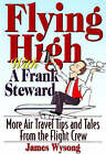 Flying High with a Frank Steward: More Air Travel Tips and Tales from the Flight Crew by James Wysong (Paperback, 2007)