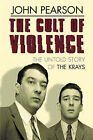 The Cult of Violence: The Untold Story of the Krays by John Pearson (Hardback, 2001)