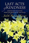 Last Acts of Kindness: Lessons for the Living from the Bedsides of the Dying by Judith Redwing Keyssar (Paperback / softback, 2010)