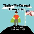 The Boy Who Dreamed of Being a Hero 9781456018399 by KDG Book