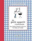 The Petit Appetit Cookbook: Easy, Organic Recipes to Nurture Your Baby and Toddler by Lisa Barnes (Paperback, 2007)