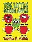 The Little Green Apple by Tabitha R Mathis (Paperback / softback, 2013)