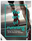 The Art of Running: Raising Your Performance with the Alexander Technique by Malcolm Balk, Andrew Shields (Paperback, 2016)