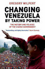 Changing Venezuela by Taking Power: The History and Policies of the Chavez Government by Greg Wilpert (Paperback, 2007)