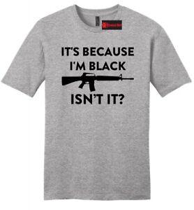 It's Because I'm Black Isn't It Funny Mens Soft T Shirt Gun Rights Tee Z2