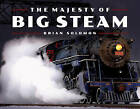 The Majesty of Big Steam by Brian Solomon (Hardback, 2015)