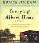 Carrying Albert Home: The Somewhat True Story of a Man, His Wife, and Her Alligator by Homer Hickam (CD-Audio, 2015)