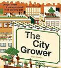 The City Grower: Design, Create and Manage a Small Food-growing Plot by Matt Franks (Paperback, 2016)
