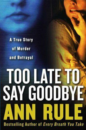 Too Spät Sich Say Goodbye: A True Story Of Murder und Betrayal von Rule, Anna