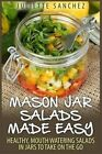 Mason Jar Salads Made Easy: Healthy, Mouth Watering Salads in Jars to Take on the Go by Juliette Sanchez (Paperback / softback, 2015)