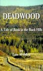 Deadwood a Tale of Bunk in The Black Hills 9781587211492 by Len Wildes