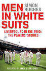 Men in White Suits: Liverpool FC in the 1990s - The Players' Stories by Simon Hughes (Hardback, 2015)