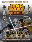 Star Wars Rebels Rebels versus Empire Ultimate Sticker Book by DK (Paperback, 2014)