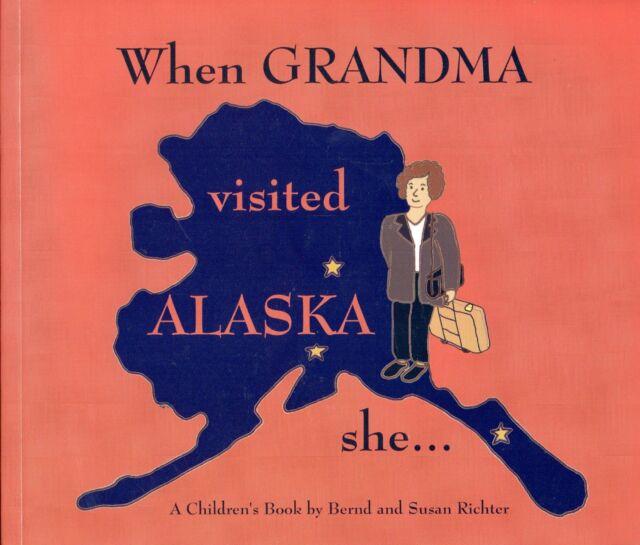 WHEN GRANDMA VISITED ALASKA SHE… by Bernd & Susan Richter