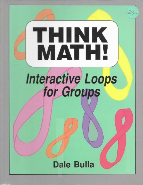 THINK MATH!: INTERACTIVE LOOPS FOR GROUPS By Dale Bulla  ISBN 1569760276