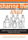 Sharing the Load: A Guide to Improving the Welfare of Working Animals Through Collective Action by Joy C. Pritchard, Lisa van Dijk, Subir K. Pradhan, Kimberley L. Wells (Paperback, 2010)
