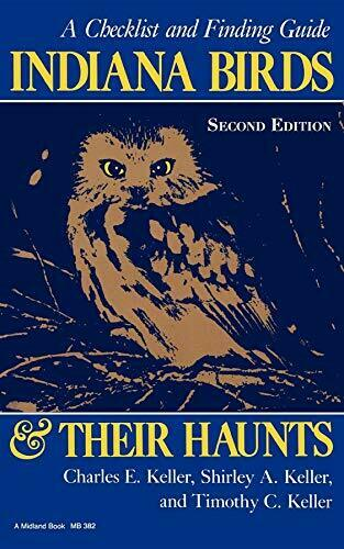 Indiana Birds and Their Haunts, Second Edition,. Keller, E..#