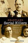 Heartland Serial Killers: Belle Gunness, Johann Hoch, and Murder for Profit in Gaslight Era Chicago by Richard C Lindberg (Hardback, 2011)