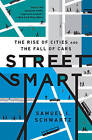 Street Smart: The Rise of Cities and the Fall of Cars by Samuel I. Schwartz (Hardback, 2015)
