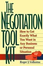 The Negotiation Toolkit: How to Get Exactly What You Want in Any Business or Per