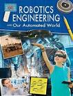 Robotics Engineering and Our Automated World by Rebecca Sjonger (Paperback / softback, 2016)