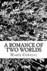A Romance of Two Worlds by Marie Corelli (Paperback / softback, 2013)