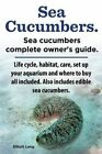 Sea Cucumbers. Seacucumbers Complete Owner's Guide. Life Cycle, Habitat, Care, Set Up Your Aquarium and Where to Buy All Included. Also Includes Edible Sea Cucumbers. by Elliott Lang (Paperback / softback, 2014)