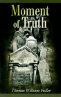 Moment of Truth by Thomas William Fuller (Paperback / softback, 2001)