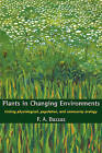 Plants in Changing Environments: Linking Physiological, Population, and Community Ecology by F. A. Bazzaz (Paperback, 1996)