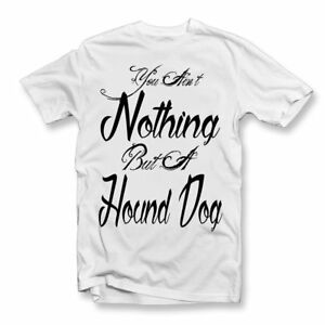 Aint-Nothing-But-A-Hound-Dog-T-Shirt-Rock-N-Roll-Music-Elvis-Presley-Top