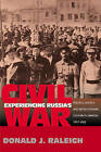Experiencing Russia's Civil War: Politics, Society and Revolutionary Culture in Saratov, 1917-1922 by Donald J. Raleigh (Paperback, 2002)