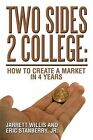 Two Sides 2 College: : Two Sides 2 College: by Jarrett Willis, Jr Eric Stanberry (Paperback / softback, 2013)