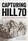 Capturing Hill 70: Canada's Forgotten Battle of the First World War by University of British Columbia Press (Hardback, 2016)