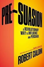 Pre-Suasion : A Revolutionary Way to Influence and Persuade by Robert B. Cialdini (2016, Hardcover)