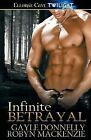 Infinite Betrayal by Gayle Donnelly, Robyn MacKenzie (Paperback / softback, 2013)