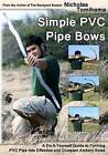 Simple PVC Pipe Bows: A Do-It-Yourself Guide to Forming PVC Pipe Into Effective and Compact Archery Bows by Nicholas Tomihama (Paperback / softback)