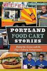 Portland Food Cart Stories: Behind the Scenes with the City's Culinary Entrepreneurs by Steven Shomler (Paperback / softback, 2014)
