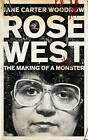 Rose West: The Making of a Monster by Jane Carter Woodrow (Paperback, 2011)