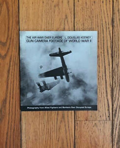 Gun-Camera-Footage-of-World-War-II-The-Air-War-Over-Europe-Douglas-Keeney-Book