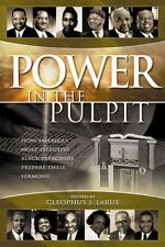 Power in the Pulpit : How America's Most Effective Black Preachers Prepare...