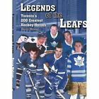 Legends of The Leafs Toronto's 200 Greatest Hockey Heroes 9781420880809 Meharg